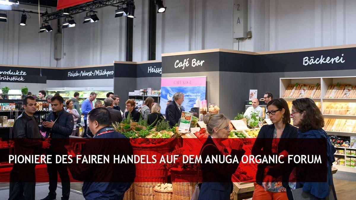 Pioniere des fairen Handels auf dem Anuga Organic Forum